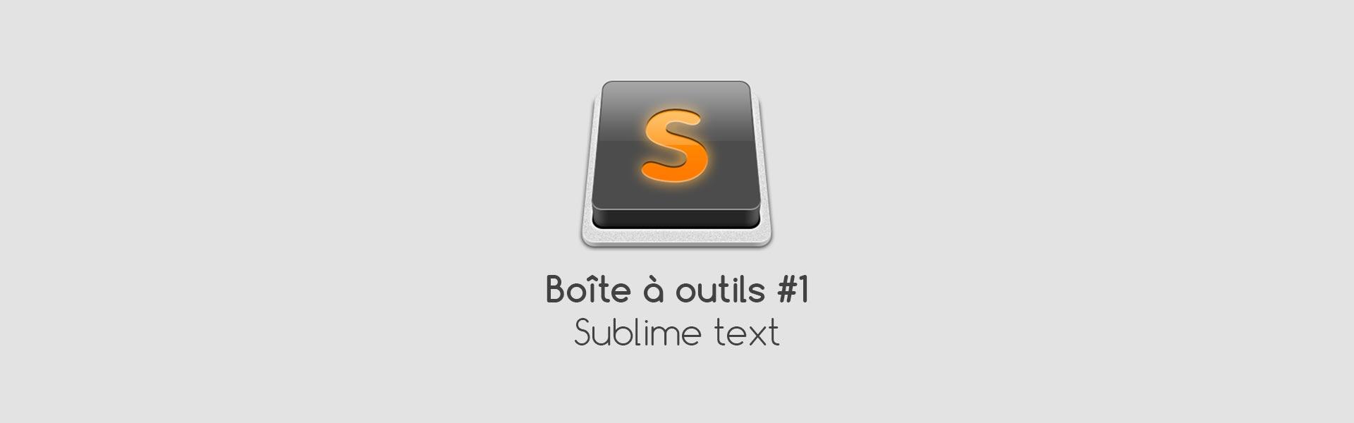 Article - Outils de l'intégrateur #1, Sublime Text & plugins